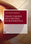 Treze Viagens Pelo Mundo da Matemática... - Vários, Carlos Correia de Sá, Jorge Rocha
