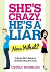 She's Crazy, He's a Liar, Now What?: A Single Girl's Guide to Understanding the Sexes - Cecily Knobler