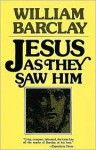 Jesus as They Saw Him: New Testament Interpretations of Jesus - William Barclay
