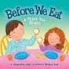 Before We Eat: A Thank You Prayer - Jacqueline Jules, Melissa Iwai