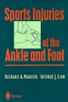 Sports Injuries of the Ankle and Foot (SPORTS INJURIES OR THE ANKLE & FOOT (MARDER)) - Richard A. Marder, George J. Lian, J. Green