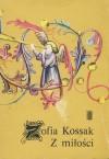 Z miłości - Zofia Kossak-Szczucka
