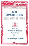 Our Constitution The Way It Was - Madalyn Murray O'Hair, Jon Murray