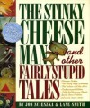 Stinky Cheese Man And Other Fairly Stupid - Jon Scieszka, Lane Smith