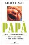 Papà. Sapere tutto e rimanere felici. Dal concepimento ai primi mille pannolini - Giacomo Papi, F. Petruska