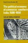 The Political Economy of Commerce: Southern India 1500 1650 - Sanjay Subrahmanyam