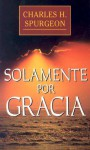 Todo por Gracia - Charles H. Spurgeon