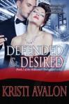 Defended & Desired (Book 2 Billionaire Bodyguard Series) - Kristi Avalon