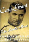 Cary Grant: The Lonely Heart - Charles Higham, Roy Moseley