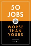 50 Jobs Worse Than Yours - Justin Racz