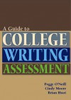 Guide to College Writing Assessment - Peggy O'Neill, Cindy Moore, Brian Huot