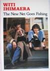The New Net Goes Fishing - Witi Ihimaera