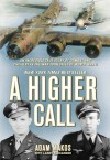 A Higher Call: An Incredible True Story of Combat and Chivalry in the War-Torn Skies of World War II (Audio) - Adam Makos, Larry Alexander, Robertson Dean
