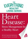 Heart Disease: Stress Management for a Healthy Heart: The Most Important Information You Need to Improve Your Health - Adams Media