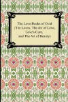 The Love Books of Ovid (the Loves, the Art of Love, Love's Cure, and the Art of Beauty) - Ovid, J. Lewis May