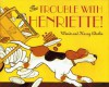 The Trouble With Henriette - Wende Devlin, Harry Devlin