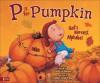 P Is for Pumpkin: God's Harvest Alphabet - Kathy-Jo Wargin