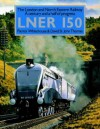 LNER 150: The London And North Eastern Railway: A Century And A Half Of Progress - Patrick Whitehouse, David St. John Thomas