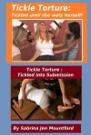 Tickle Torture: Two Tales of Tickling Fetish: Tickle Torture: Tickled Until She Wets Herself and Tickled Into Submission - Sabrina Jen Mountford