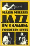 Jazz in Canada: Fourteen Lives - Mark Miller