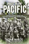 Voices of the Pacific: Untold Stories from the Marine Heroes of World War II - Adam Makos, Marcus Brotherton