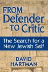 From Defender to Critic: The Search for a New Jewish Self - David Hartman