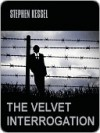 The Velvet Interrogation - Stephen Kessel
