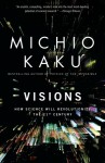 Visions: How Science Will Revolutionize the 21st Century - Michio Kaku