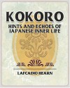 Kokoro - Hints and Echoes of Japanese Inner Life - Lafcadio Hearn