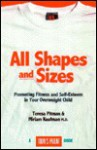 All Shapes and Sizes: Parenting Your Overweight Child - Teresa Pitman, Miriam Kaufman