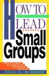 How to Lead Small Groups (LifeChange) - Neal McBride