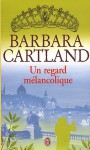 Un Regard Mélancolique - Barbara Cartland