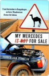 My Mercedes is Not for Sale: From Amsterdam to Ouagadougou...An Auto-Misadventure Across the Sahara - Jeroen van Bergeijk