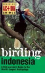 Birding Indonesia: A Birdwatcher's Guide to the World's largest Archipelago (Periplus Action Guides) - Paul Jepson, Rosie Ounsted