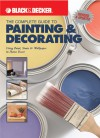 Black & Decker The Complete Guide to Painting & Decorating: Using Paint, Stain & Wallpaper in Home Decor - Jerri Farris