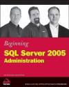 Beginning SQL Server 2005 Administration - Dan Wood, Paul Turley