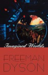 Imagined Worlds (The Jerusalem-Harvard Lectures) - Freeman John Dyson