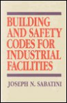 Building and Safety Codes for Industrial Facilities - Joseph N. Sabatini, Robert D. Smith