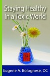 Staying Healthy in a Toxic World - Eugene Bolognese