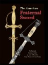 The American Fraternal Sword; An Illustrated Reference Guide - John D. Hamilton, James Kaplan, Joseph Marino
