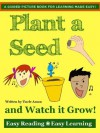 Plant a Seed and Watch it Grow! (Perfect for 2-6 Year Olds: FREE Coloring Book, Games, and More!) (Easy Reading - Easy Learning) - Uncle Amon, Arrmon Abedikichi