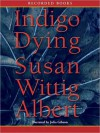 Indigo Dying: China Bayles Mystery Series, Book 11 (MP3 Book) - Susan Wittig Albert, Julia Gibson