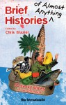 Brief Histories of Almost Anything: 50 Savvy Slices of our Global Past - Chris Brazier