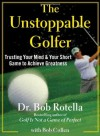 The Unstoppable Golfer: Trusting Your Mind & Your Short Game to Achieve Greatness - Dr. Bob Rotella, Bob Cullen