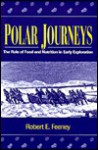 Polar Journeys: The Role of Food and Nutrition in Early Exploration - Robert Feeney