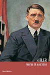 Hitler: Profile of a Dictator - David Welch