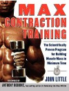 Max Contraction Training : The Scientifically Proven Program for Building Muscle Mass in Minimum Time - John Little