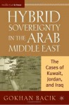 Hybrid Sovereignty in the Arab Middle East: The Cases of Kuwait, Jordan, and Iraq - Gokhan Bacik
