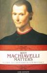 Why Machiavelli Matters: A Guide to Citizenship in a Democracy - John Bernard