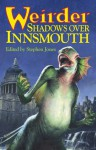 Weirder Shadows Over Innsmouth - Stephen Jones, H.P. Lovecraft, John Glasby, Kim Newman, August Derleth, Reggie Oliver, Adrian Cole, Caitlín R. Kiernan, Conrad Williams, Angela Slatter, Brian Hodge, Ramsey Campbell, Michael Marshall Smith, Simon Kurt Unsworth, Brian Lumley